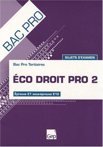 Eco droit pro 2 Bac Pro Tertiaires : Epreuve E1 sous-épreuve E12 sujets d'examen