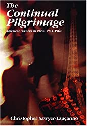 The Continual Pilgrimage: American Writers in Paris, 1944-60