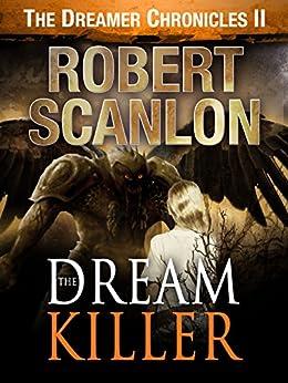 The Dream Killer: A Sci-Fi Parallel Universe Adventure (The Dreamer Chronicles Book 2) by [Scanlon, Robert]