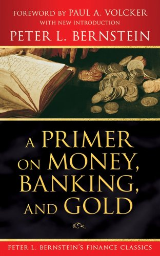 Descargar Libro En A Primer on Money, Banking, and Gold (Peter L. Bernstein's Finance Classics) Ebooks Epub