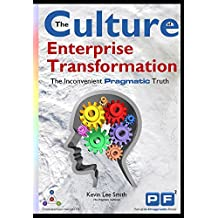 The Culture of Enterprise Transformation: The Inconvenient Pragmatic Truth