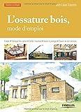 L'ossature bois, mode d'emploi : Fonder, Fabriquer les cadres,  Edifier l'ossature,  Isoler et protéger, Couvrir en toit-terrasse