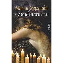 Die Sündenheilerin: Historischer Roman (Sündenheilerin-Reihe, Band 1)