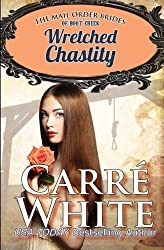 Wretched Chastity (The Mail Order Brides of Boot Creek) (Volume 1) by Carré White (2014-08-08)