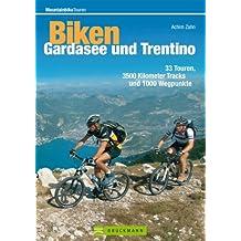 Biken Gardasee und Trentino: 33 MTB Touren im Trentino und rund um den Gardasee, incl. Höhenprofil und Karten zu jeder Tour (Mountainbike Treks)