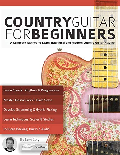 Country Guitar for Beginners: A Complete Method to Learn Traditional and Modern Country Guitar Playing (play country guitar, Band 1)