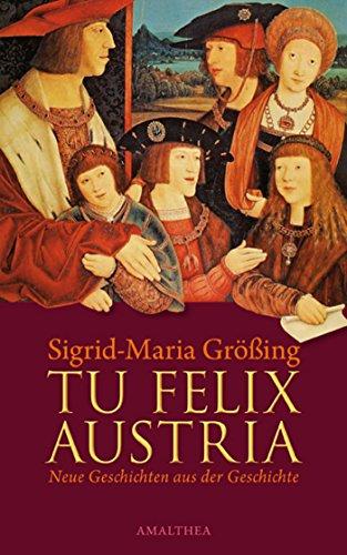 Tu felix Austria: Neue Geschichten aus der Geschichte