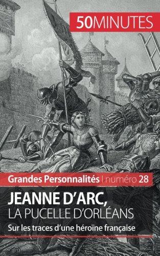 Jeanne d'Arc, la Pucelle d'Orléans: Sur les traces dune héroïne française par Benoît-J. Pédretti