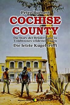 COCHISE COUNTY, Bd. 01: Die letzte Kugel trifft: Die Story der Brüder Kane in Tombstones wildesten Tagen (Western-Serie)