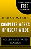 Complete Works Of Oscar Wilde: Golden Illustrated Classics (Comes with a Free Audiobook) (English Edition)