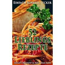 52 Lieblingsrezepte - Einfach - Schnell - Lecker: Erprobte Kochrezepte, die immer gelingen.