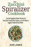 The Zucchini Spiralizer Cookbook: 101 Zucchini Spaghetti Maker Recipes for Tasty Gluten-free Spiralizer