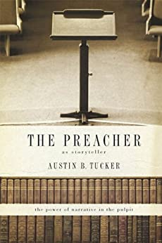 The Preacher as Storyteller: The Power of Narrative in the Pulpit di [Tucker, Austin B.]