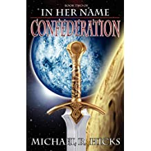 In Her Name: Confederation by Michael R. Hicks (2012-03-20)