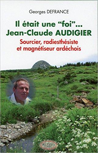 Il était unefoi. Jean-Claude Audigier - Sourcier, radiesthésiste et magnétiseur.