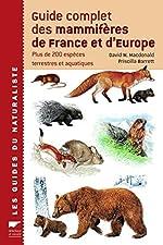 Guide complet des mammifères de France et d'Europe - Plus de 200 espèces terrestres et aquatiques de David Macdonald