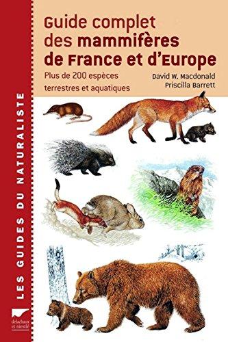 Guide complet des mammifères de France et d'Europe : Plus de 200 espèces terrestres et aquatiques par David Macdonald, Priscilla Barrett