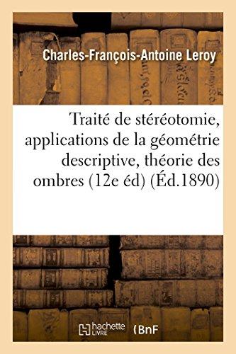 Traité de stéréotomie, applications de la géométrie descriptive à la théorie des ombres