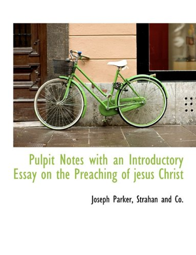 Pulpit Notes with an Introductory Essay on the Preaching of jesus Christ