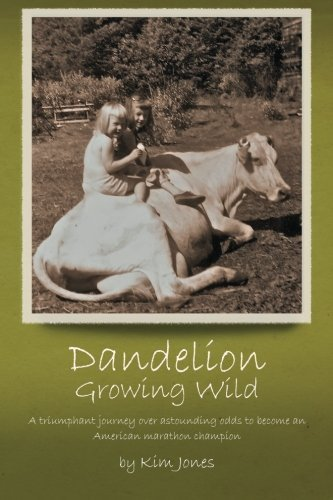 Dandelion Growing Wild: A triumphant journey over astounding odds by American marathon champion Kim Jones by Jones, Kim (2012) Paperback