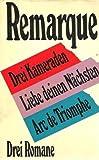 Erich Maria Remarque: Drei Romane: Drei Kameraden - Arc de Triomphe - Liebe deinen Nächsten