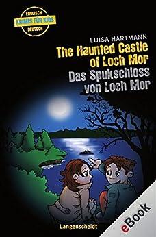 The Haunted Castle of Loch Mor - Das Spukschloss von Loch Mor: Das Spukschloss von Loch Mor (Englische Krimis für Kids)