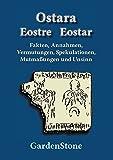 Ostara Eostre Eostar: Fakten, Annahmen, Vermutungen, Spekulationen, Mutmaßungen und Unsinn - GardenStone
