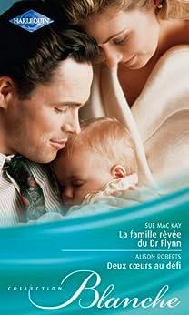 La famille rêvée du Dr Flynn - Deux coeurs au défi (Blanche) par [MacKay, Sue, Roberts, Alison]