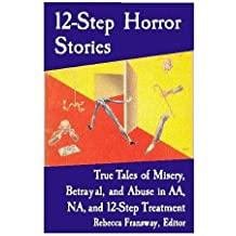 12-Step Horror Stories: True Tales of Misery, Betrayal, and Abuse in AA, Na, and 12-Step Treatment (2000-08-01)