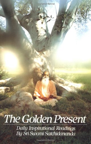 The the Golden Present: Daily Inspriational Readings by Sri Swami Satchidananda: Daily Inspirational Readings