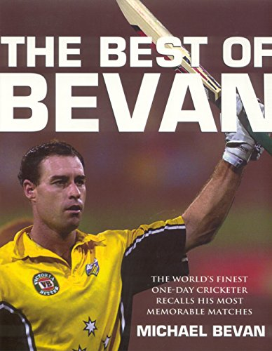 The Best of Bevan: The World's Finest One-Day Cricketer Recalls His Most Memorable Moments (Armstrong, Geoff) por Michael Bevan