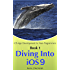 Diving Into iOS 9 (iOS App Development for Non-Programmers Book 1) (English Edition)