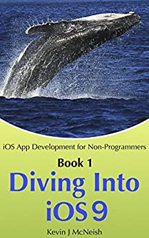 Diving Into iOS 9 (iOS App Development for Non-Programmers Book 1) (English Edition) von [McNeish, Kevin]