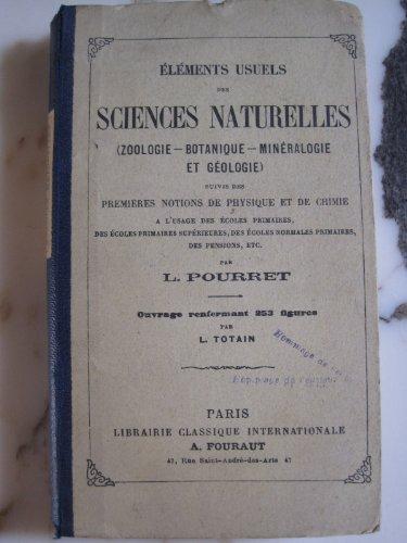Éléments usuels des sciences naturelles zoologie, botanique, minéralogie et géologie, suivis des premières notions de physique et de chimie, à l'usage des écoles primaires, des écoles primaires supérieures, des écoles normales primaires, des pensions, etc., par L. Pourret