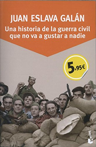 Descargar Libro Una Historia De La Guerra Civil Que No Va A Gustar A Nadie (Especial Enero 2015) de Juan Eslava Galán