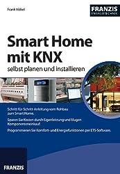 Smart Home mit KNX selbst planen und installieren (2. aktualisierte Ausgabe) (Energietechnik)