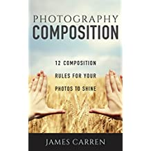 PHOTOGRAPHY: 12 Photography Composition Rules For Your Photos to Shine (Photography, Photoshop, Digital Photography, Photography Books, Photography Magazines)