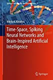 Time-Space, Spiking Neural Networks and Brain-Inspired Artificial Intelligence (Springer Series on Bio- and Neurosystems, Band 7)