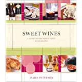 Sweet Wines: A Guide to the World's Best With Recipes by James Peterson (2002-10-01)