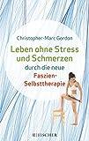 Leben ohne Stress und Schmerzen durch die neue Faszien-Selbsttherapie (Amazon.de)