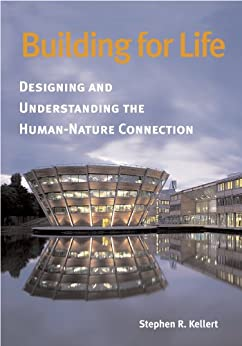 Building For Life Designing And Understanding The Human Nature Connection