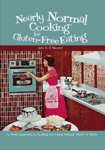 Nearly Normal Cooking For Gluten-Free Eating: A Fresh Approach to Cooking and Living Without Wheat or Gluten by Jules E. D. Shepard (2006-10-27)