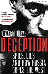 Deception: Spies, Lies and How Russia Dupes the West by Edward Lucas (2012-03-15)