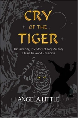 Cry of the Tiger: The Amazing True Story of Tony Anthony, a Kung Fu Champion by Angela Little (3-Nov-2006) Hardcover