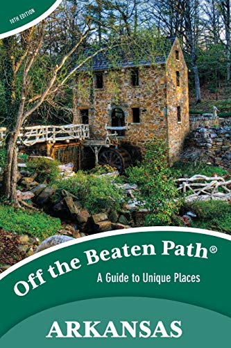 Arkansas Off the Beaten Path®: A Guide to Unique Places, Tenth Edition