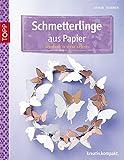Schmetterlinge aus Papier: Dekorativ in Szene gesetzt (kreativ.kompakt.)
