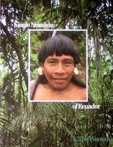 Les nomades de la jungle équatorienne : les Waorani. Collection : Peuples en péril.