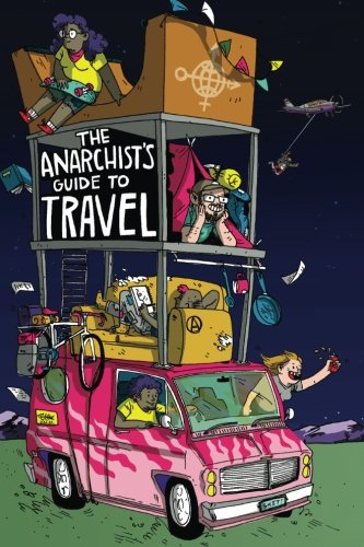 The Anarchist's Guide to Travel: A manual for future hitchhikers, hobos, and other misfit wanderers [Idioma Inglés]