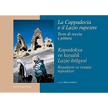 La Cappadocia E Il Lazio Rupestre. Terre Di Roccia E Pittura: Kapadokya Ve Kayalik Lazio Bölgesi. Kayalarin Ve Resmin Topraklari