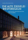 Die Alte Ziegelei Westeregeln: Geschichte und Geschichten vom Kalkberg